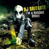 A DECOUVRIR / CD : DJ MUTANTE : «I'm a Hotshot Robot»